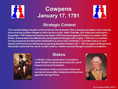 Cowpens January 17, 1781 Strategic Context The overall strategic situation of the American Revolutionary War is already decidedly in the American favour.