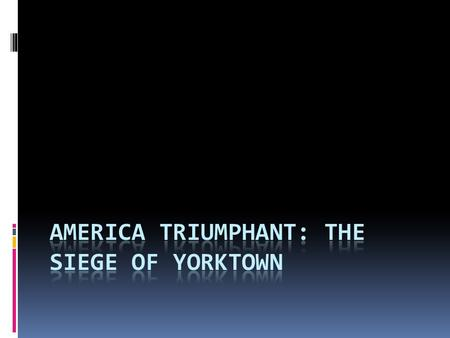 Yorktown, Virginia  Yorktown is a small town on the coast of Virginia  Cornwallis digs in here and waits for help from Sir Henry Clinton in New York.