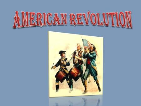 1776 – Colonies population up to 2.5 million – Saw themselves as Americans – Split on independence issue.