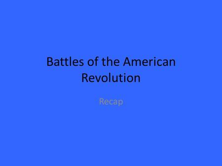 "Battles of the American Revolution Recap. Battle of Long Island-1776 British Victory  Nathan Hale becomes a hero! – ""My only regret is that I have but."