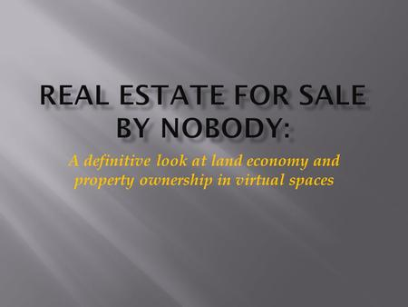 A definitive look at land economy and property ownership in virtual spaces.