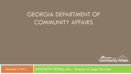 GEORGIA DEPARTMENT OF COMMUNITY AFFAIRS ANTONETTE SEWELL, Esq. Director of Legal Services  December 3, 2015.
