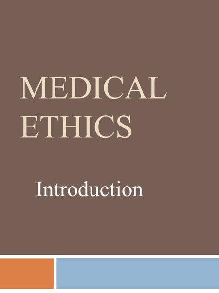 Medical Ethics Introduction.