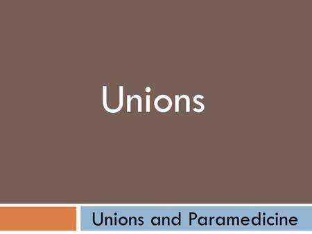 Unions and Paramedicine Unions. Unions and Paramedicine Late 19 th Century -Quitting a job, punishable under the Master and Servant Act, union activity.