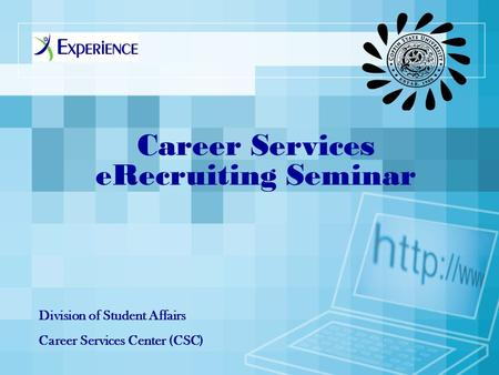 Career Services eRecruiting Seminar Division of Student Affairs Career Services Center (CSC)