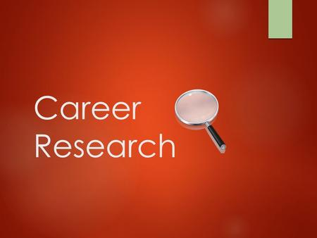 Career Research. STANDARD: 2. Write informative/explanatory texts to examine and convey complex ideas, concepts, and information clearly and accurately.