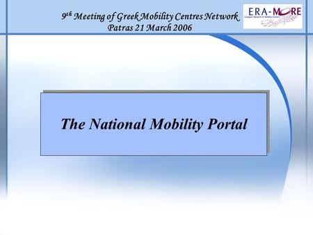 9 th Meeting of Greek Mobility Centres Network Patras 21 March 2006 The National Mobility Portal.