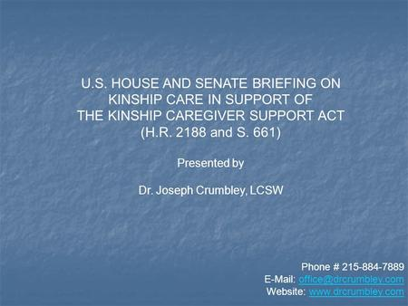U.S. HOUSE AND SENATE BRIEFING ON KINSHIP CARE IN SUPPORT OF THE KINSHIP CAREGIVER SUPPORT ACT (H.R. 2188 and S. 661) Presented by Dr. Joseph Crumbley,