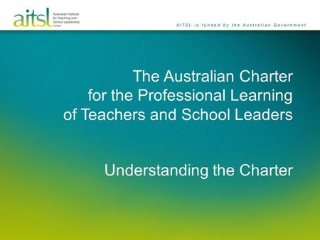 The Australian Charter for the Professional Learning of Teachers and School Leaders Understanding the Charter.