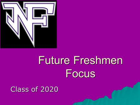 Future Freshmen Focus Class of 2020. Daily Schedule  Hybrid schedule –3 - seven-period M,T,F + block W,TH –Advisement – (IF) Instructional Focus Wed.