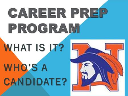 WHAT IS IT? WHO'S A CANDIDATE?. WHAT IS CAREER PREP? CAREER PREP is an alternative high school curriculum for at-risk teens. The main focus is on job.