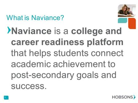 Naviance is a college and career readiness platform that helps students connect academic achievement to post-secondary goals and success. 1 What is Naviance?