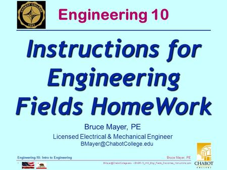 ENGR-10_HW_Engr_Fields_Disciplines_Instructions.pptx 1 Bruce Mayer, PE Engineering-10: Intro to Engineering Bruce Mayer, PE Licensed.