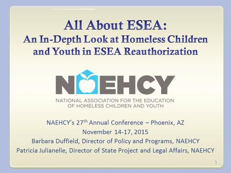 NAEHCY's 27 th Annual Conference – Phoenix, AZ November 14-17, 2015 Barbara Duffield, Director of Policy and Programs, NAEHCY Patricia Julianelle, Director.