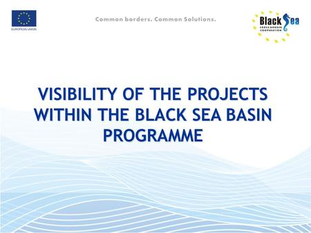 VISIBILITY OF THE PROJECTS WITHIN THE BLACK SEA BASIN PROGRAMME.