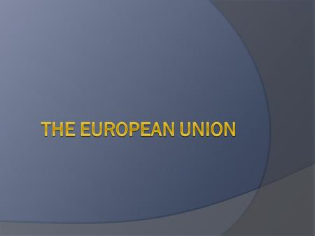 VOCABULARY:  European Coal and Steel Community  European Economic Community  European Union  Europe Day  Euro.