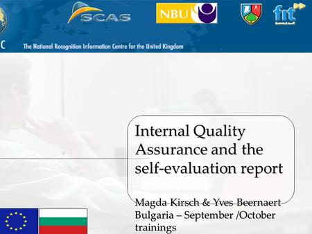 1 Quality Assurance in VET M. Kirsch & Y. Beernaert Internal Quality Assurance and the self-evaluation report Magda Kirsch & Yves Beernaert Bulgaria –