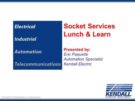 Copyright © 2012 Kendall Electric, Inc. All rights reserved.
