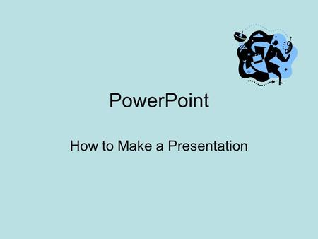 PowerPoint How to Make a Presentation Start New Presentation Click on View/Toolbar –Click on Standard –Click on Formatting Click on first rectangle and.
