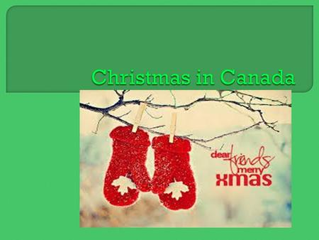  Many Christians in Canada mark the birth of Jesus Christ on December 25, which is known as Christmas Day. It is a day of celebration when many Canadians.