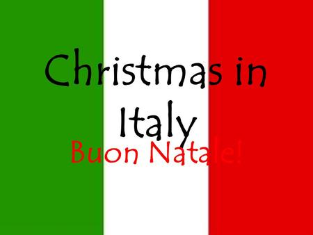 "Christmas in Italy Buon Natale!. The Nativity Scene The tradition that Italy is known most for is for their ""crib"" making, or nativity scenes. They have."