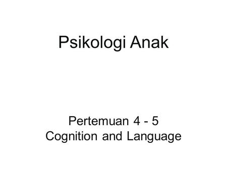 Psikologi Anak Pertemuan 4 - 5 Cognition and Language.