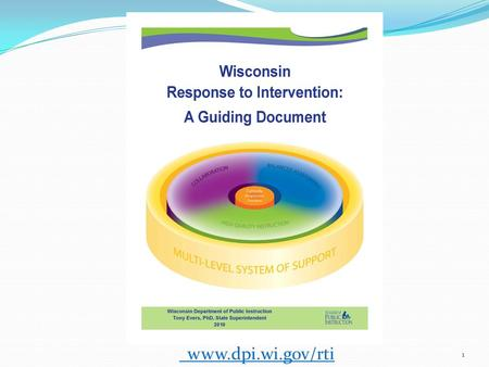 1 www.dpi.wi.gov/rti. Topics to be Covered Wisconsin's vision for RtI Essential elements High Quality Instructional practice Balanced Assessment Collaboration.