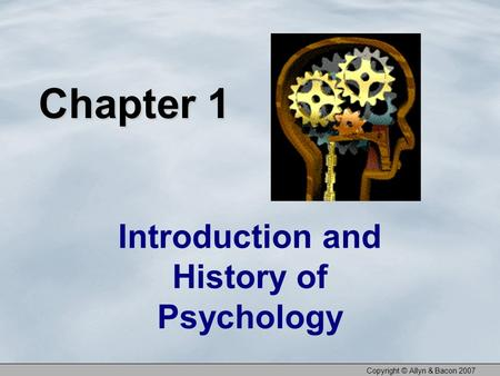 Copyright © Allyn & Bacon 2007 Chapter 1 Introduction and History of Psychology.