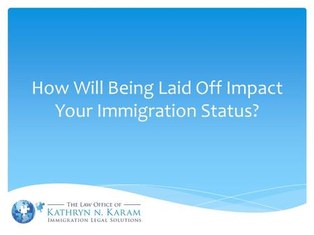 How Will Being Laid Off Impact Your Immigration Status?