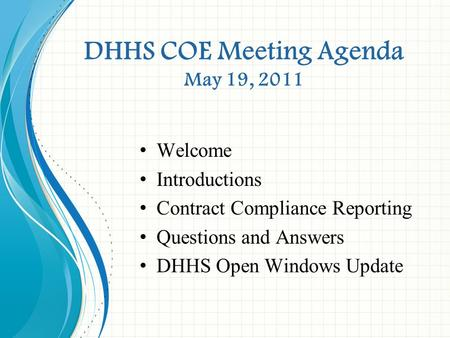 DHHS COE Meeting Agenda May 19, 2011 Welcome Introductions Contract Compliance Reporting Questions and Answers DHHS Open Windows Update.