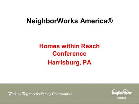 NeighborWorks America® Homes within Reach Conference Harrisburg, PA.