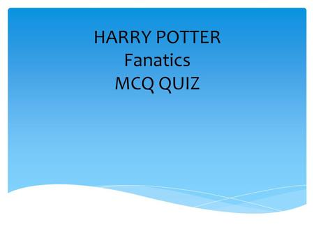 HARRY POTTER Fanatics MCQ QUIZ. Q1.How many books in the Harry Potter Sequel? A. 10. B. 3. C. 12. D. 7. Click to answer.