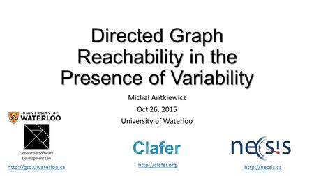 Directed Graph Reachability in the Presence of Variability Michał Antkiewicz Oct 26, 2015 University of Waterloo