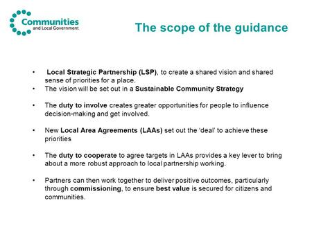 The scope of the guidance Local Strategic Partnership (LSP), to create a shared vision and shared sense of priorities for a place. The vision will be set.