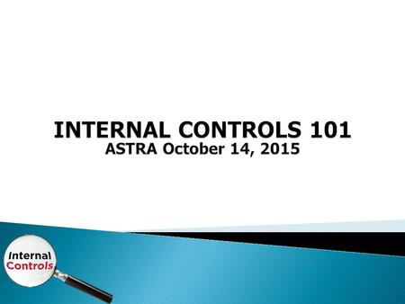 1  Introduction of the Internal Controls Team  Discuss the Internal Controls initiative for the State of Kansas  Present the Internal Controls Managers.