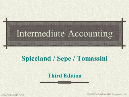 © 2004 The McGraw-Hill Companies, Inc. McGraw-Hill/Irwin Intermediate Accounting Spiceland / Sepe / Tomassini Third Edition.