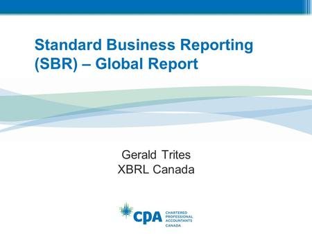 1 Gerald Trites XBRL Canada Standard Business Reporting (SBR) – Global Report.
