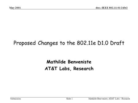 doc.: IEEE 802.11-01/243r2 Submission May 2001 Mathilde Benveniste, AT&T Labs - ResearchSlide 1 Proposed Changes to the 802.11e D1.0 Draft Mathilde Benveniste.