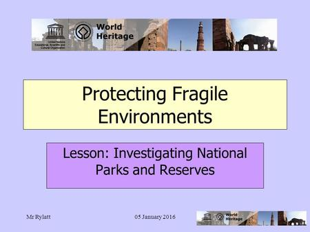 Mr Rylatt05 January 2016 Protecting Fragile Environments Lesson: Investigating National Parks and Reserves.