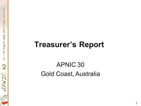 1 Treasurer's Report APNIC 30 Gold Coast, Australia.