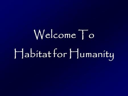 Welcome To Habitat for Humanity. We are Building: This Saturday Come and help out!!