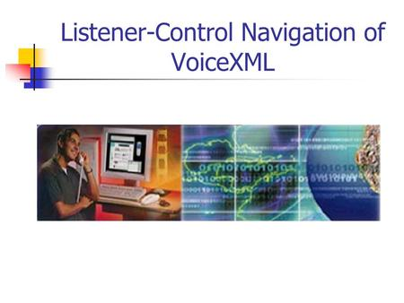 Listener-Control Navigation of VoiceXML. Nuance Speech Analysis 92% of customer service is through phone. 84% of industrialists believe speech better.