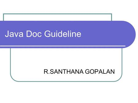 Java Doc Guideline R.SANTHANA GOPALAN. Java Doc Guideline Audience Internal Developers PQA - who write test plans PPT – who write the documentation Customers.