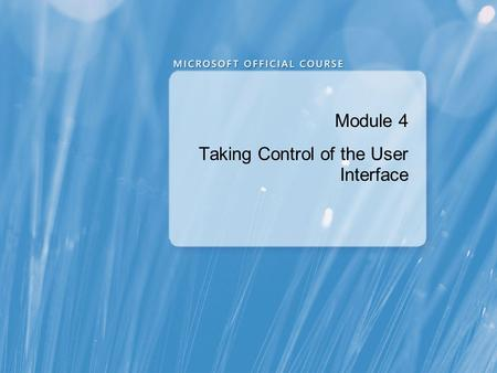 Module 4 Taking Control of the User Interface. Module Overview Sharing Logical Resources in an Application Creating Consistent User Interfaces by Using.