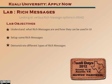 Looking at various Rich Message options in KRAD Kuali University: Apply Now Lab : Rich Messages Lab Objectives Understand what Rich Messages are and how.