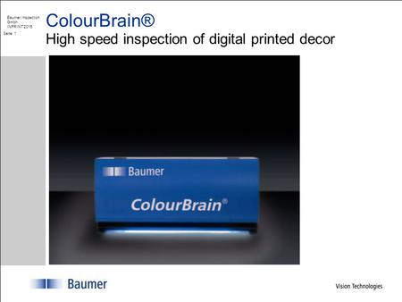 ColourBrain® High speed inspection of digital printed decor Baumer Inspection Gmbh INPRINT 2015 Seite: 1.