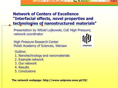 Network of Centers of Excellence Interfacial effects, novel properties and technologies of nanostructured materials Presentation by Witold Lojkowski,