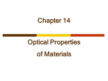Chapter 14 Optical Properties of Materials. A. ELECTROMAGNETIC RADIATION In the classical sense, electromagnetic radiation is considered to be wave-like.