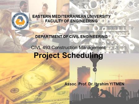1 EASTERN MEDITERRANEAN UNIVERSITY FACULTY OF ENGINEERING DEPARTMENT OF CIVIL ENGINEERING CIVL 493 Construction Management Assoc. Prof. Dr. Ibrahim YITMEN.
