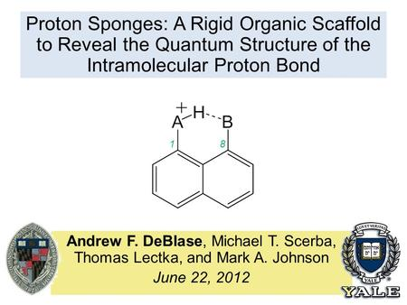 Proton Sponges: A Rigid Organic Scaffold to Reveal the Quantum Structure of the Intramolecular Proton Bond Andrew F. DeBlase, Michael T. Scerba, Thomas.